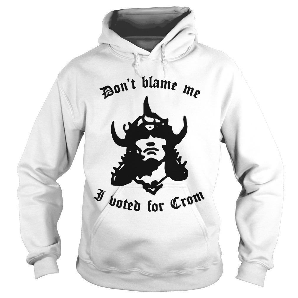 Don't Blame Me I Voted For Crom Hoodie