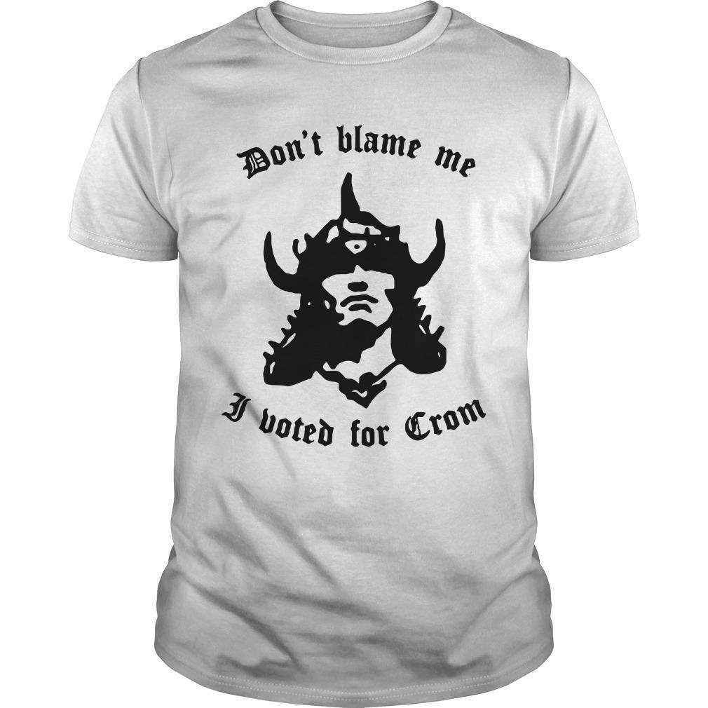 Don't Blame Me I Voted For Crom Shirt