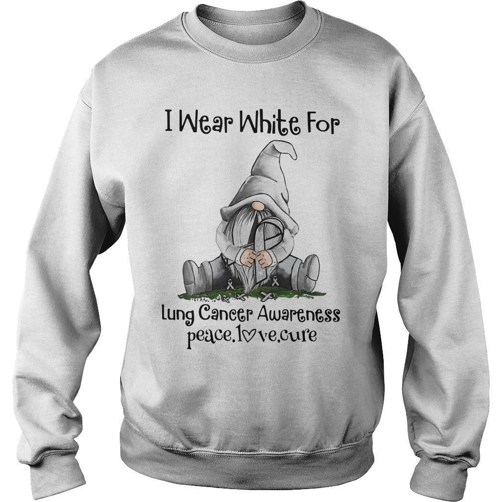 Gnomie I Wear White For Lung Cancer Awareness Peace Love Cure Sweater