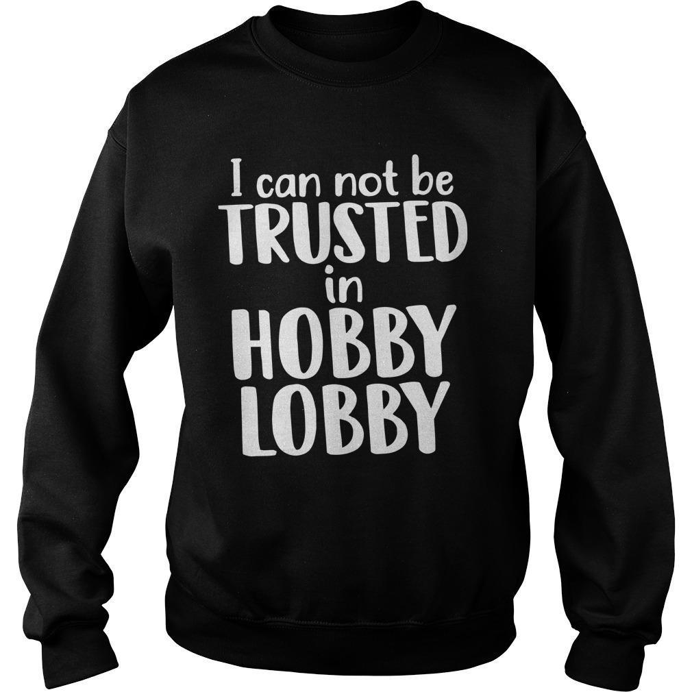 I Can Not Be Trusted In Hobby Lobby Sweater