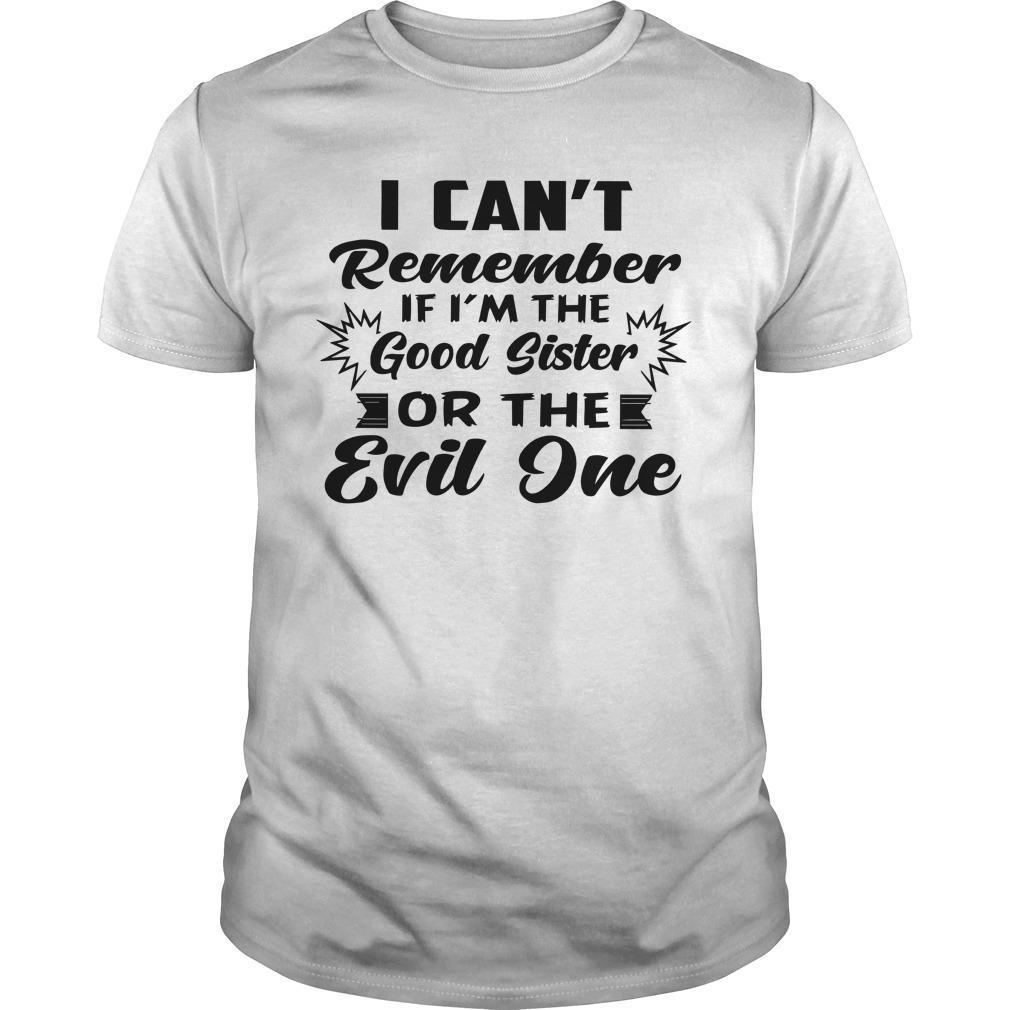 I Can't Remember If I'm The Good Sister Or The Evil One Shirt