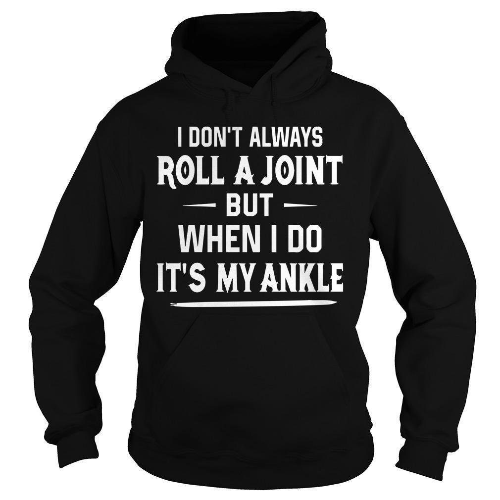 I Don't Always Roll A Joint But When I Do It's My Ankle Hoodie