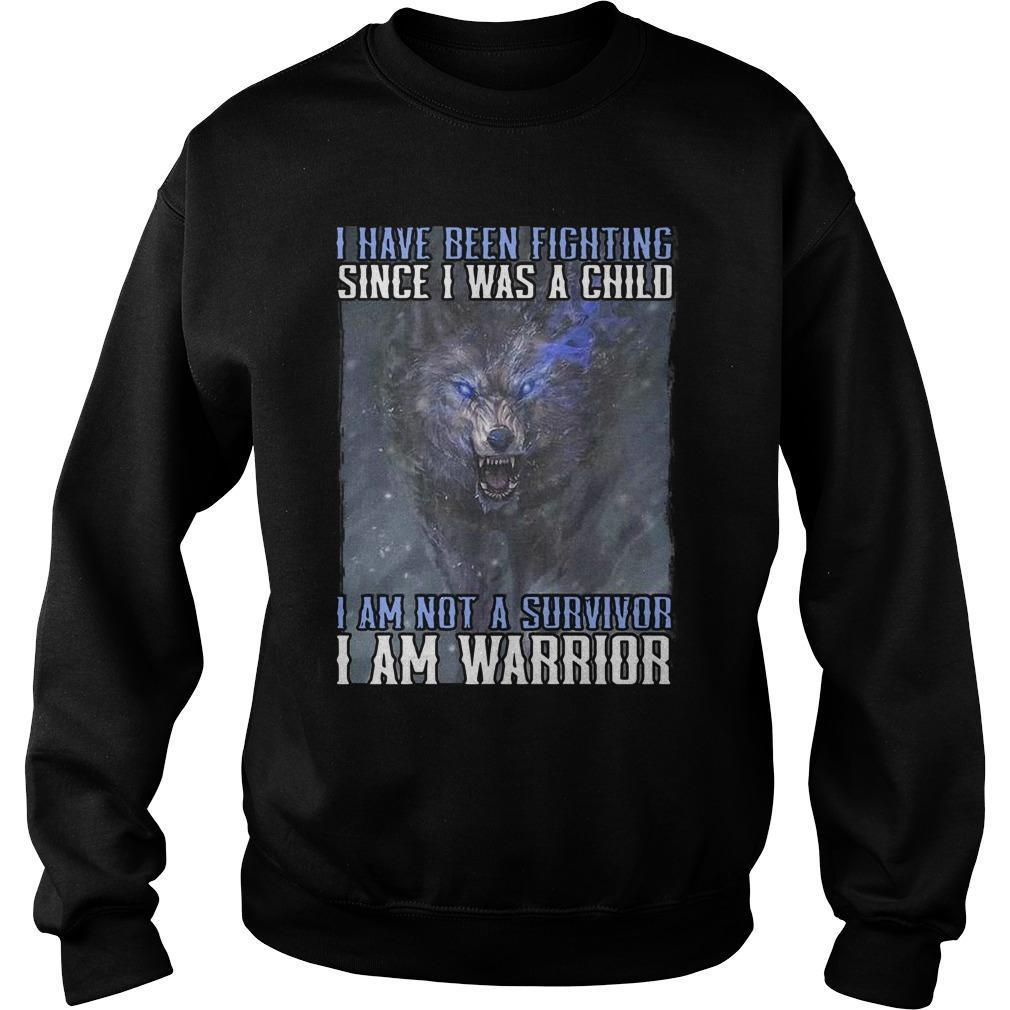 I Have Been Fighting Since I Was A Child I Am Not A Survivor Sweater