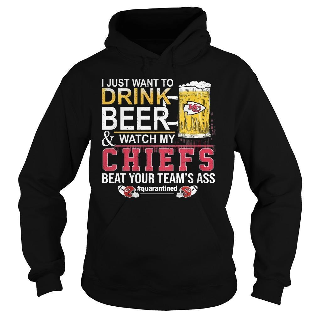 I Just Want To Drink Beer And Watch My Chief Beat Your Team's Ass Hoodie