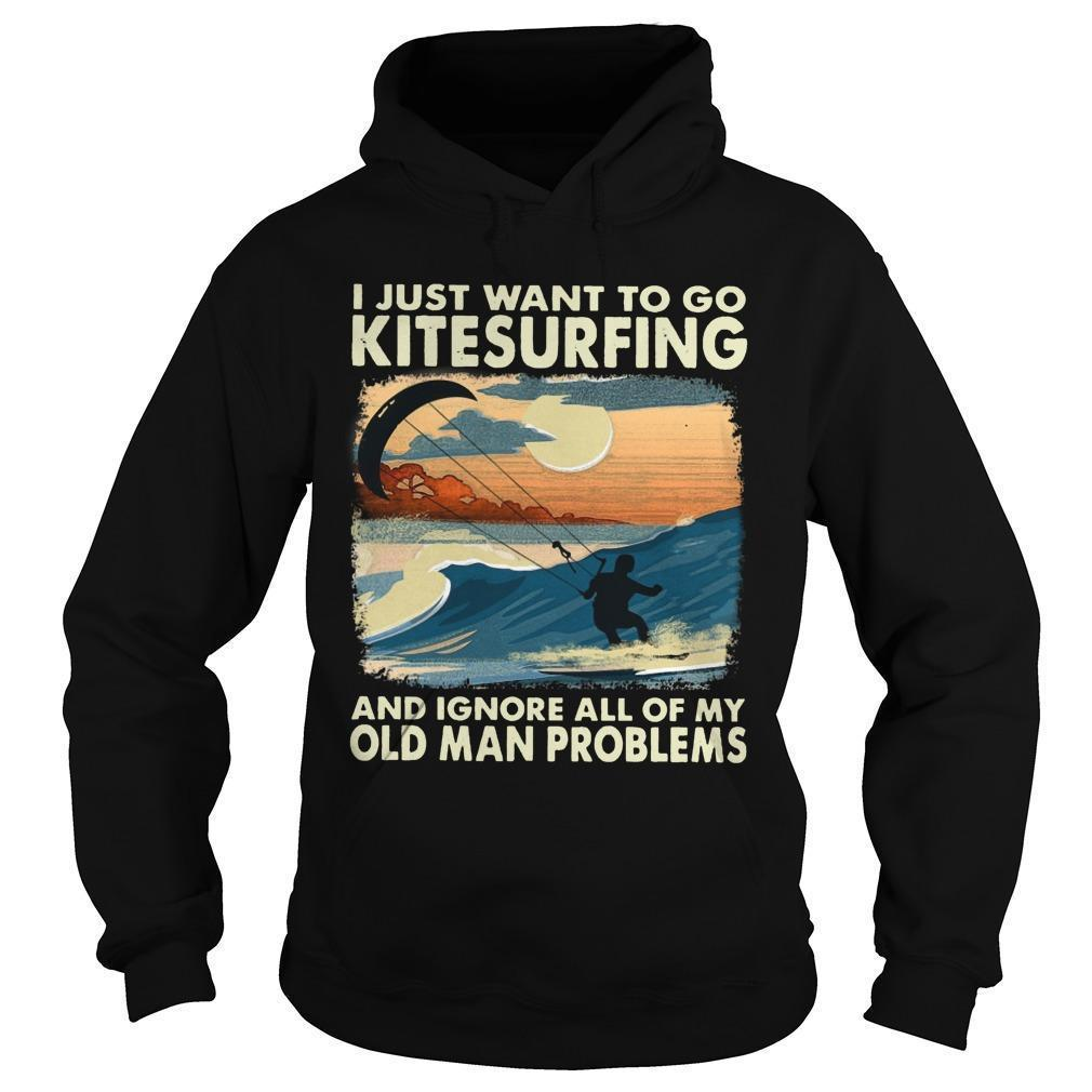 I Just Want To Kitesurfing And Ignore All Of My Old Man Problems Hoodie