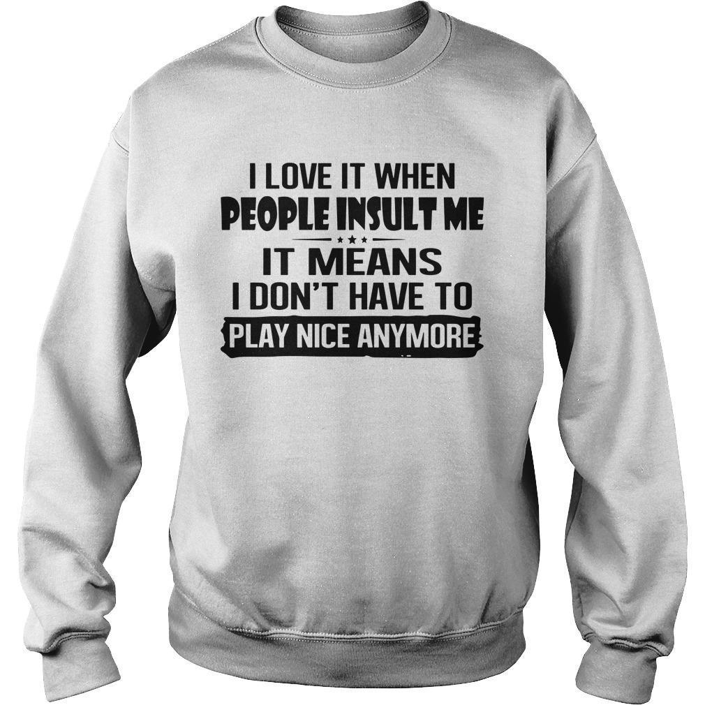I Love It When People Insult Me It Mean I Don't Have To Play Nice Sweater