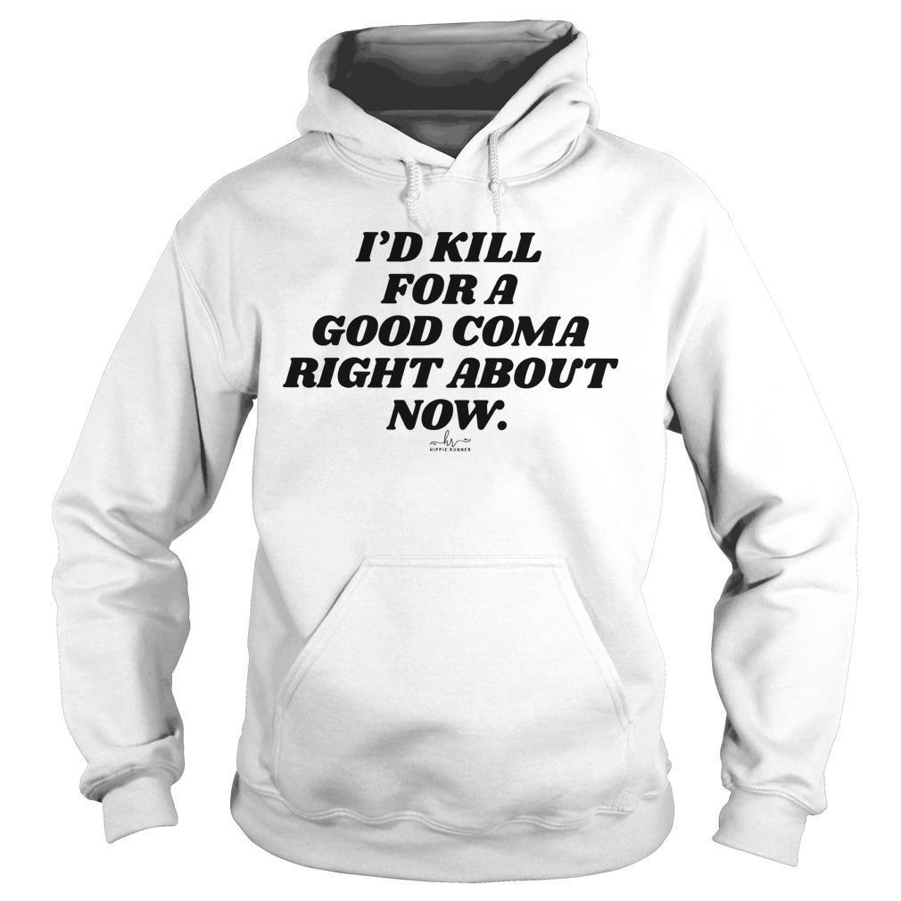 I'd Kill For A Good Coma Right About Now Hoodie