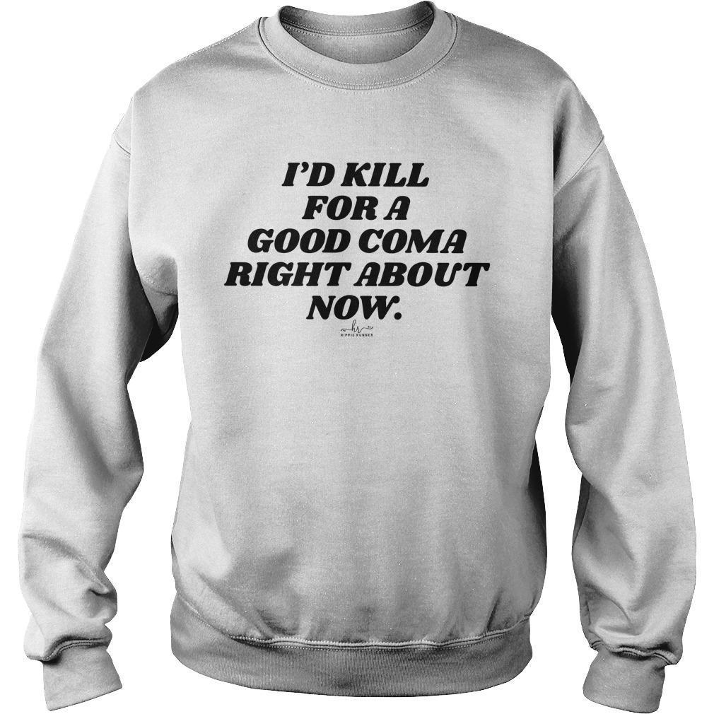 I'd Kill For A Good Coma Right About Now Sweater