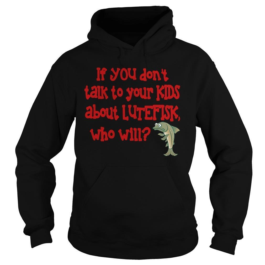 If You Don't Talk To Your Kids About Lutefisk Who Will Hoodie