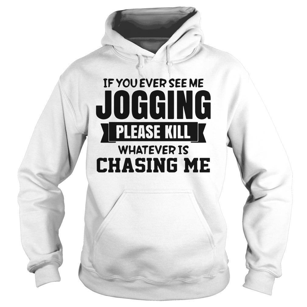 If You Ever See Me Jogging Please Kill Whatever Is Chasing Me Hoodie