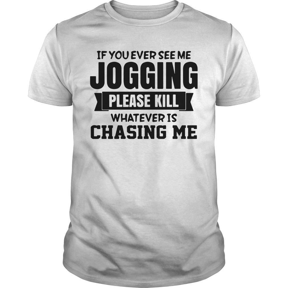 If You Ever See Me Jogging Please Kill Whatever Is Chasing Me Shirt
