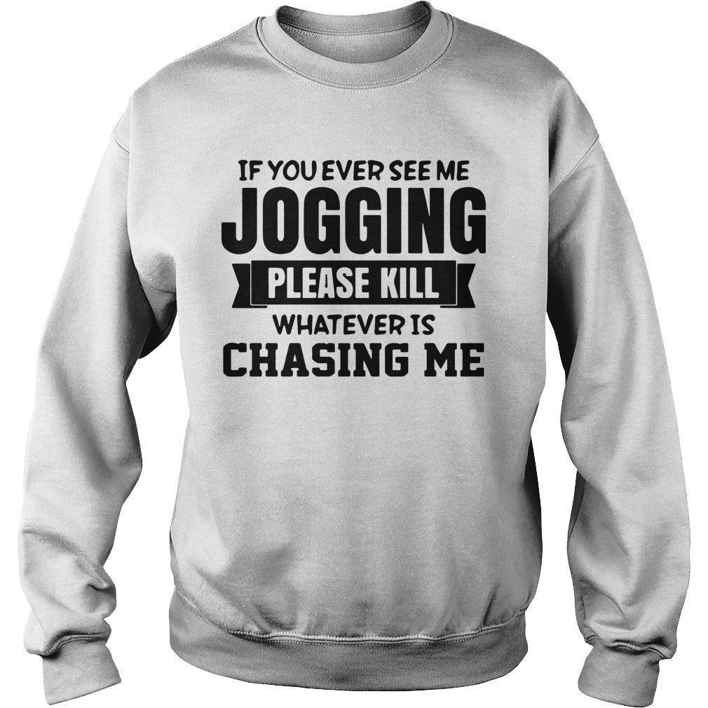 If You Ever See Me Jogging Please Kill Whatever Is Chasing Me Sweater