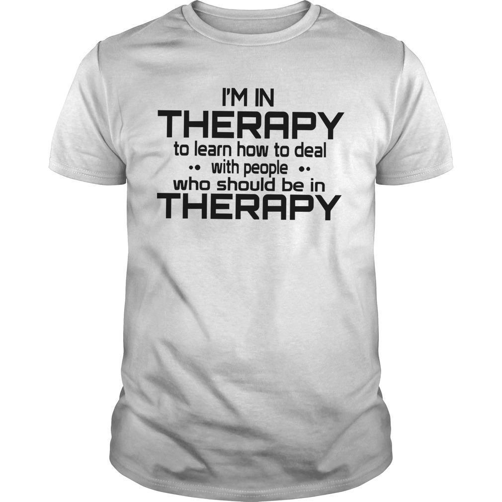 I'm In Therapy To Learn How To Deal With People Shirt