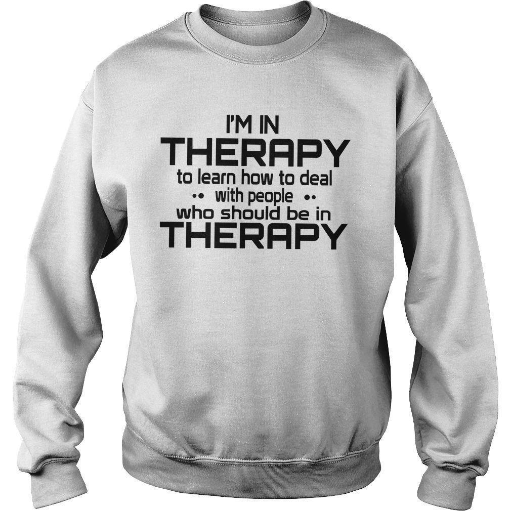I'm In Therapy To Learn How To Deal With People Sweater