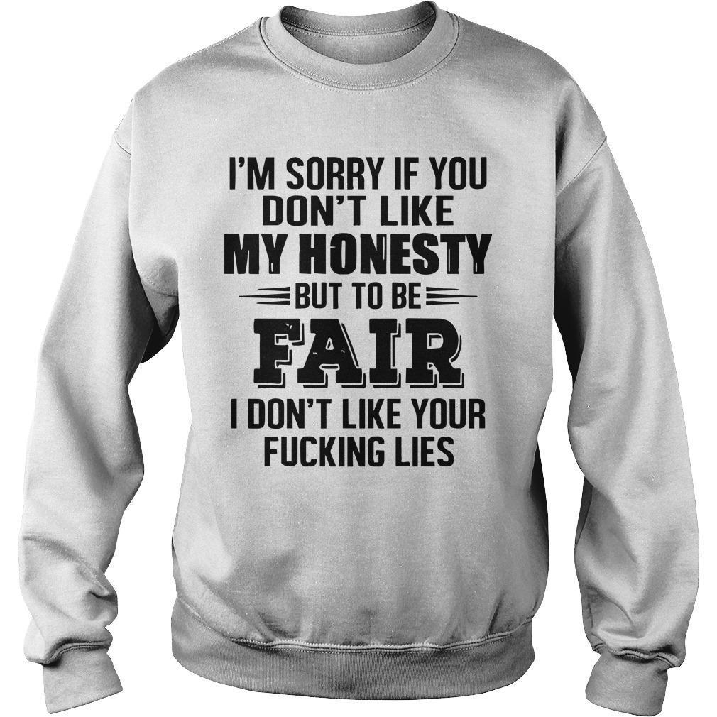 I'm Sorry If You Don't Like My Honesty But To Be Fair Sweater