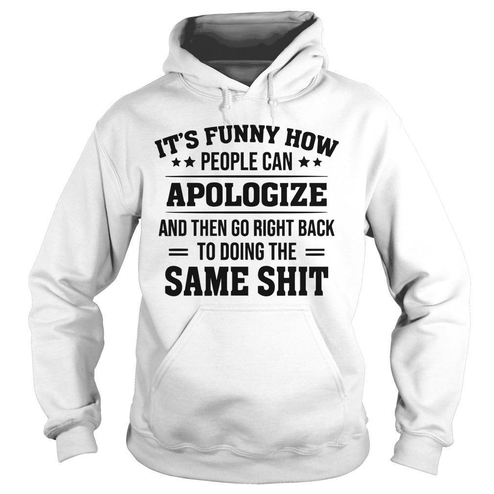 It's Funny How People Can Apologize And Then Go Right Back Hoodie