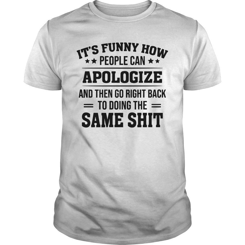It's Funny How People Can Apologize And Then Go Right Back Shirt
