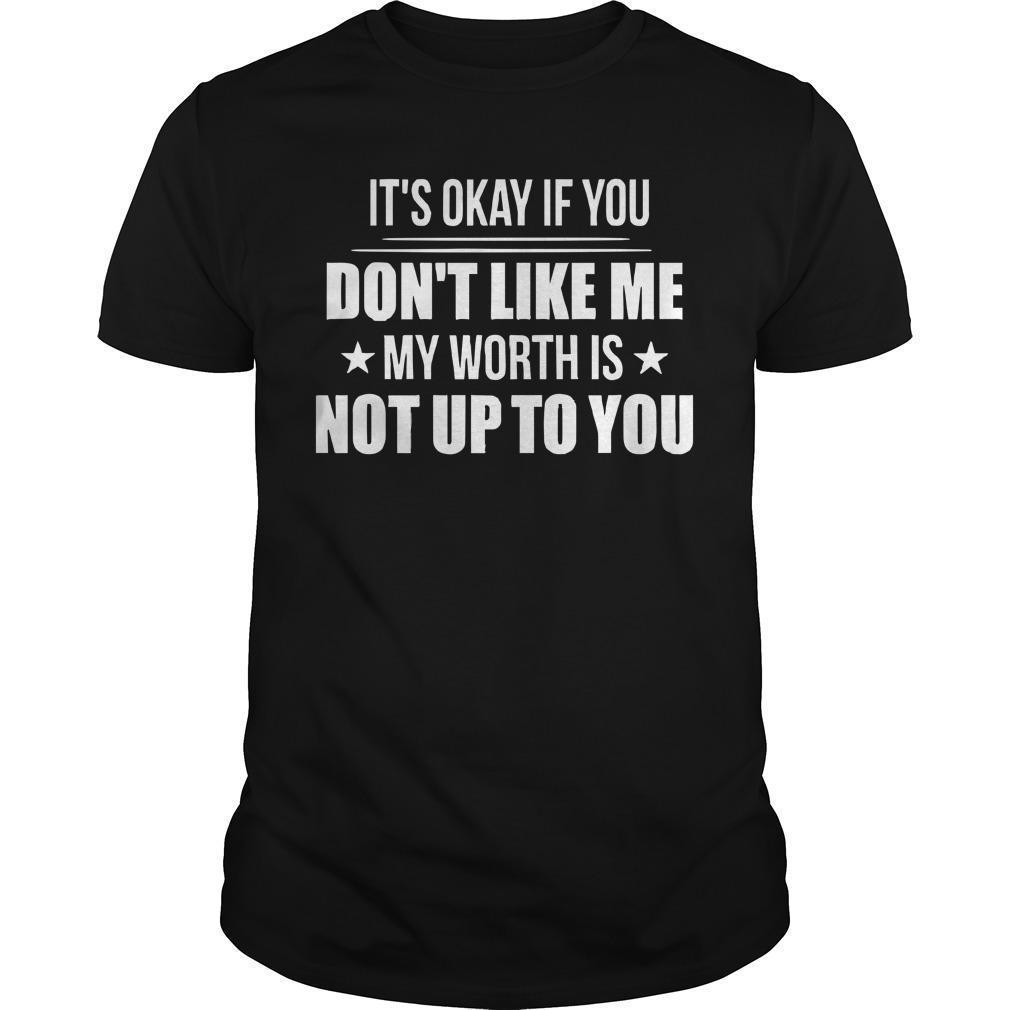 It's Okay If You Don't Like Me My Worth Is Not Up To You Shirt