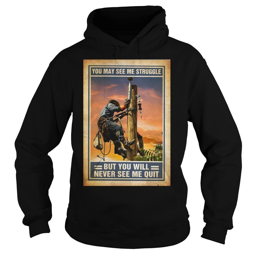 Lineman You May See Me Struggle But You Will Never See Me Quit Hoodie