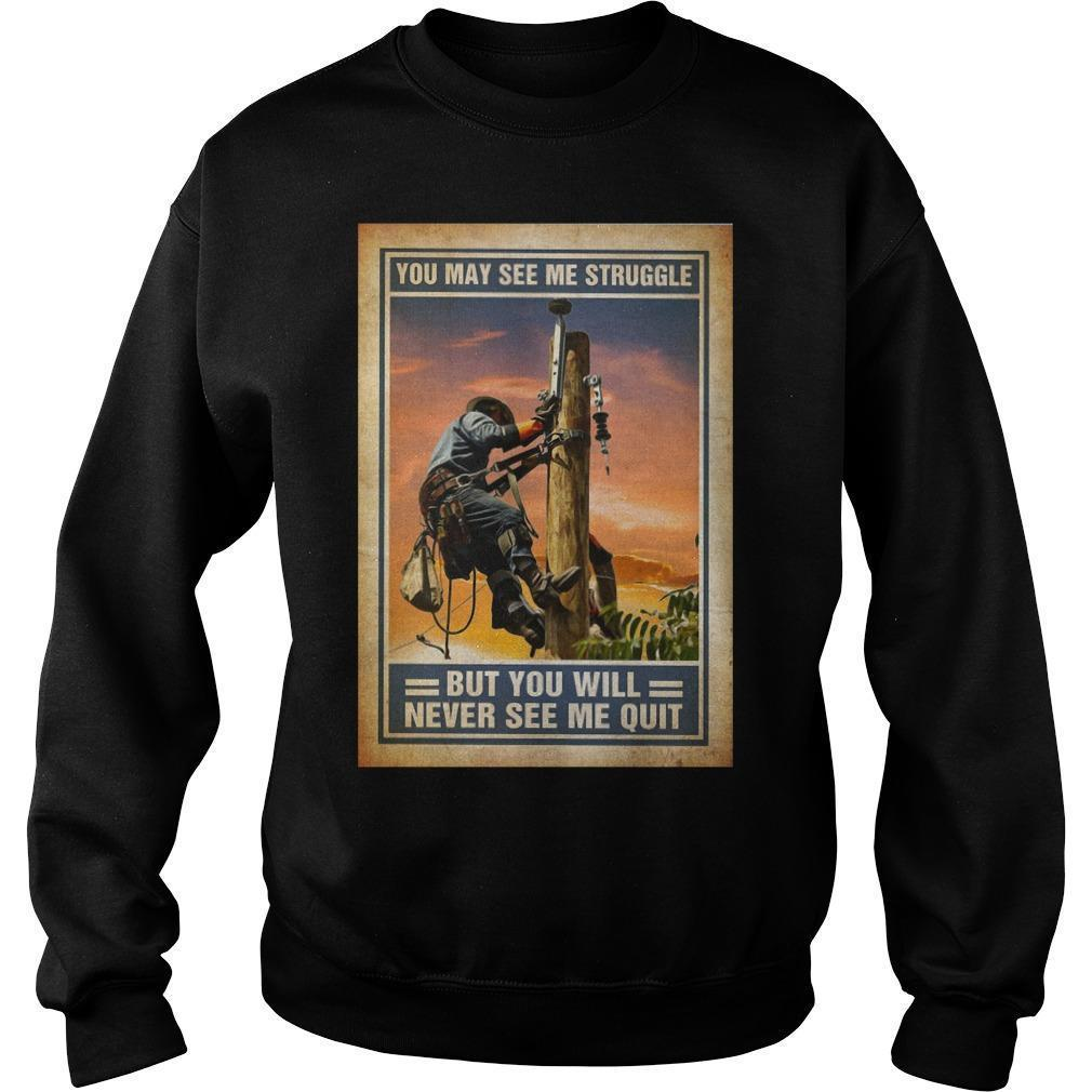 Lineman You May See Me Struggle But You Will Never See Me Quit Sweater