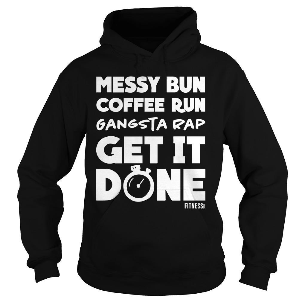 Messy Bun Coffee Run Gangsta Rap Get It Done Hoodie