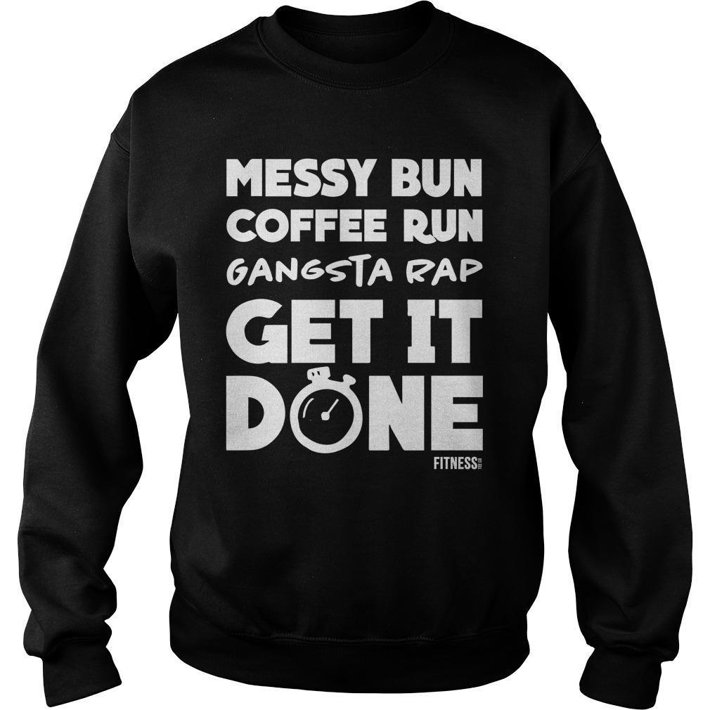 Messy Bun Coffee Run Gangsta Rap Get It Done Sweater