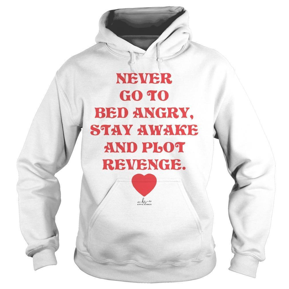 Never Go To Bed Angry Stay Awake And Plot Revenge Hoodie