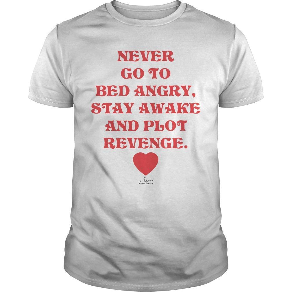 Never Go To Bed Angry Stay Awake And Plot Revenge Shirt