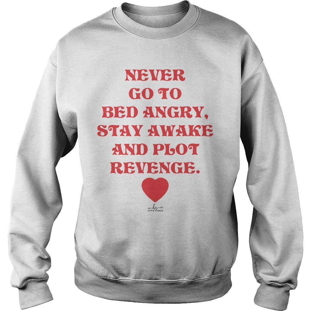 Never Go To Bed Angry Stay Awake And Plot Revenge Sweater