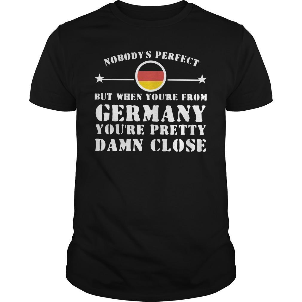 Nobody's Perfect But When You're Mom Germany You're Pretty Shirt