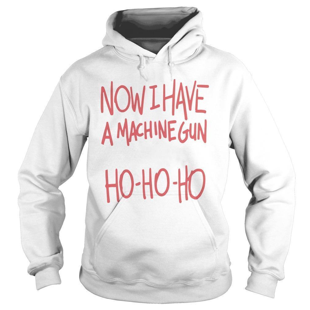 Now I Have A Machine Gun Ho Ho Ho Hoodie