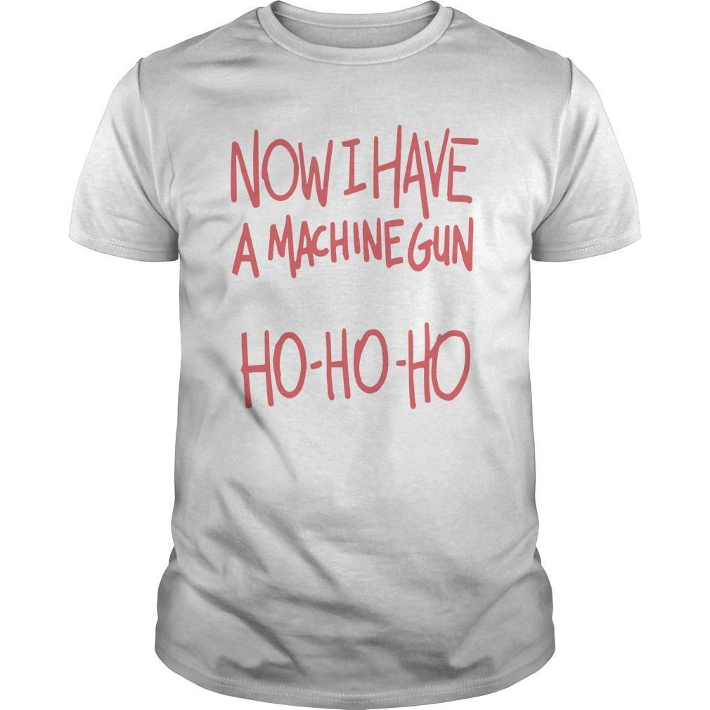 Now I Have A Machine Gun Ho Ho Ho Shirt