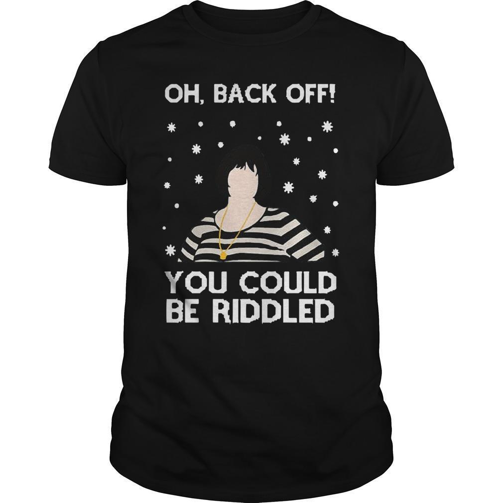 Oh Back Off You Could Be Riddled Shirt