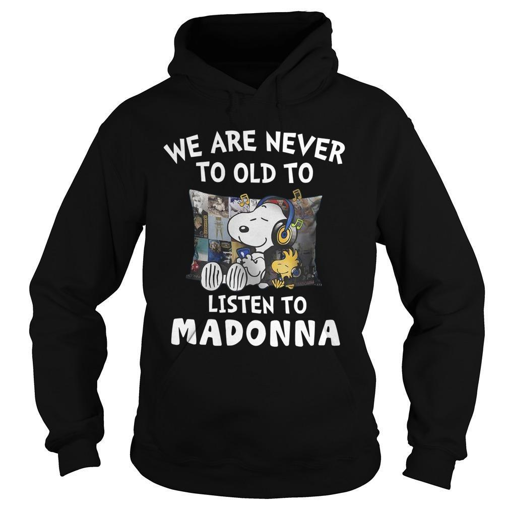 Snoopy We Are Never Too Old To Listen To Madonna Hoodie
