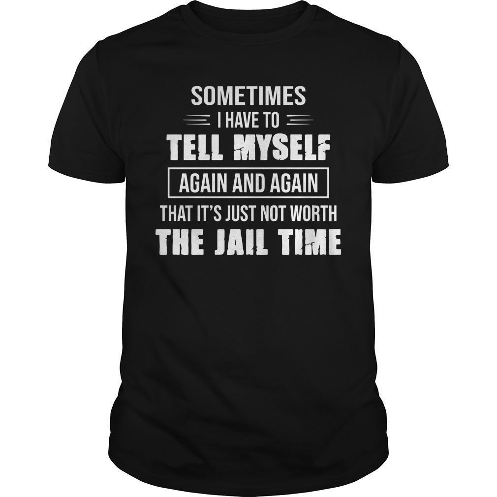 Sometimes I Have To Tell Myself Again And Again Shirt