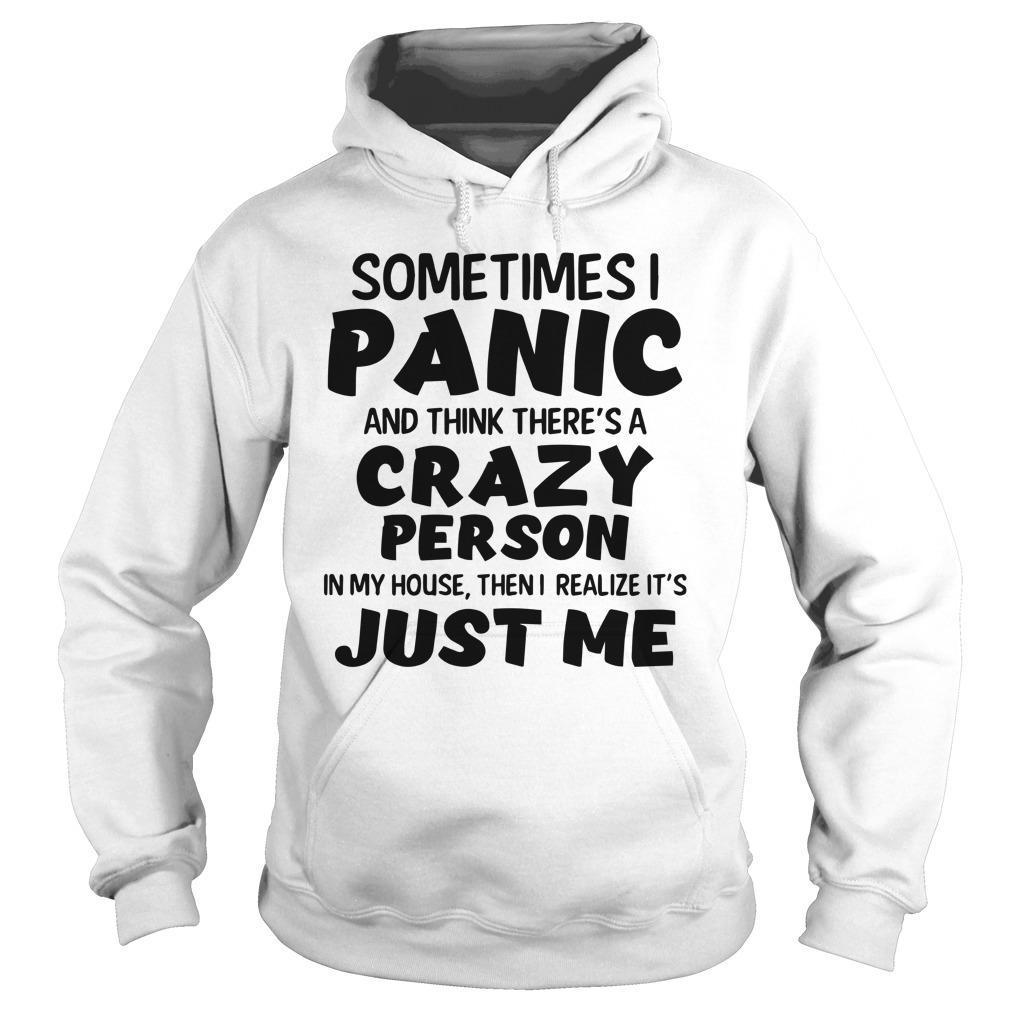 Sometimes I Panic And Think There's A Crazy Person Hoodie