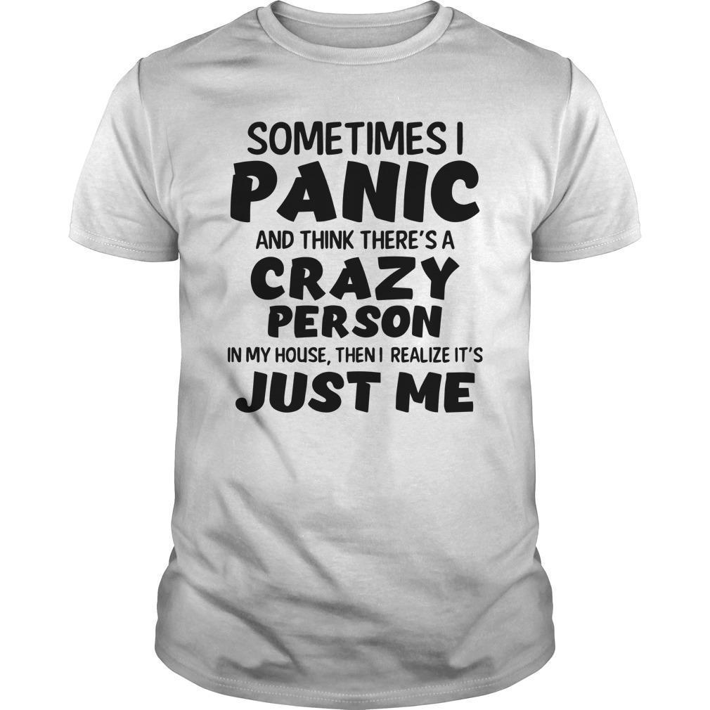 Sometimes I Panic And Think There's A Crazy Person Shirt