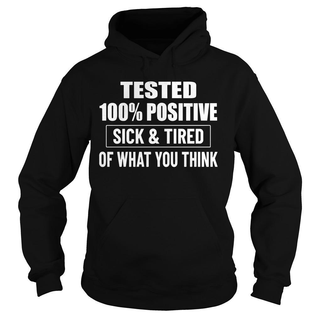 Tested 100 Positive Sick And Tired Of What You Think Hoodie