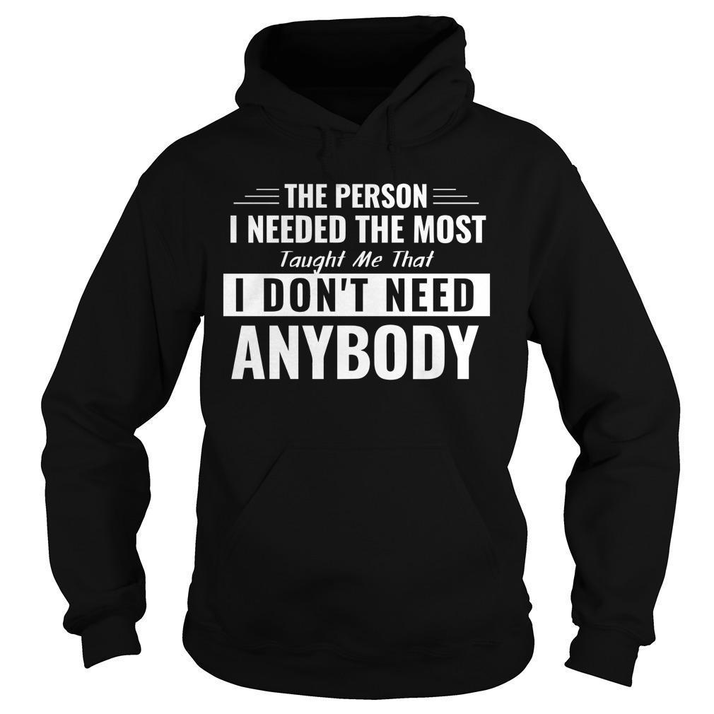 The Person I Needed The Most Taught Me That I Don't Need Anybody Hoodie
