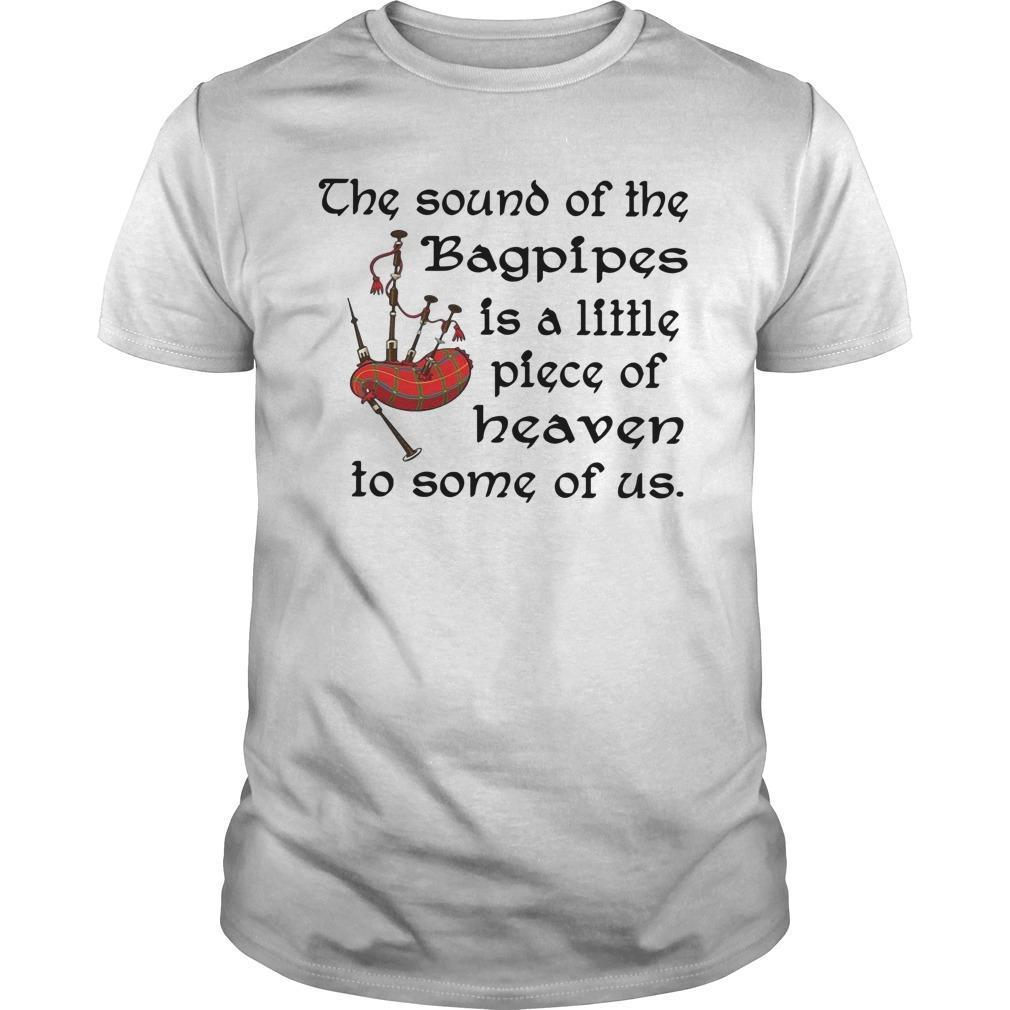 The Sound Of The Bagpipes Is A Little Piece Of Heaven Shirt