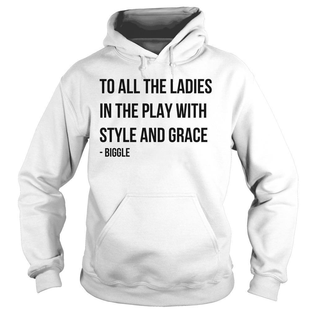 To All The Ladies In The Place With Style And Grace Biggie Hoodie