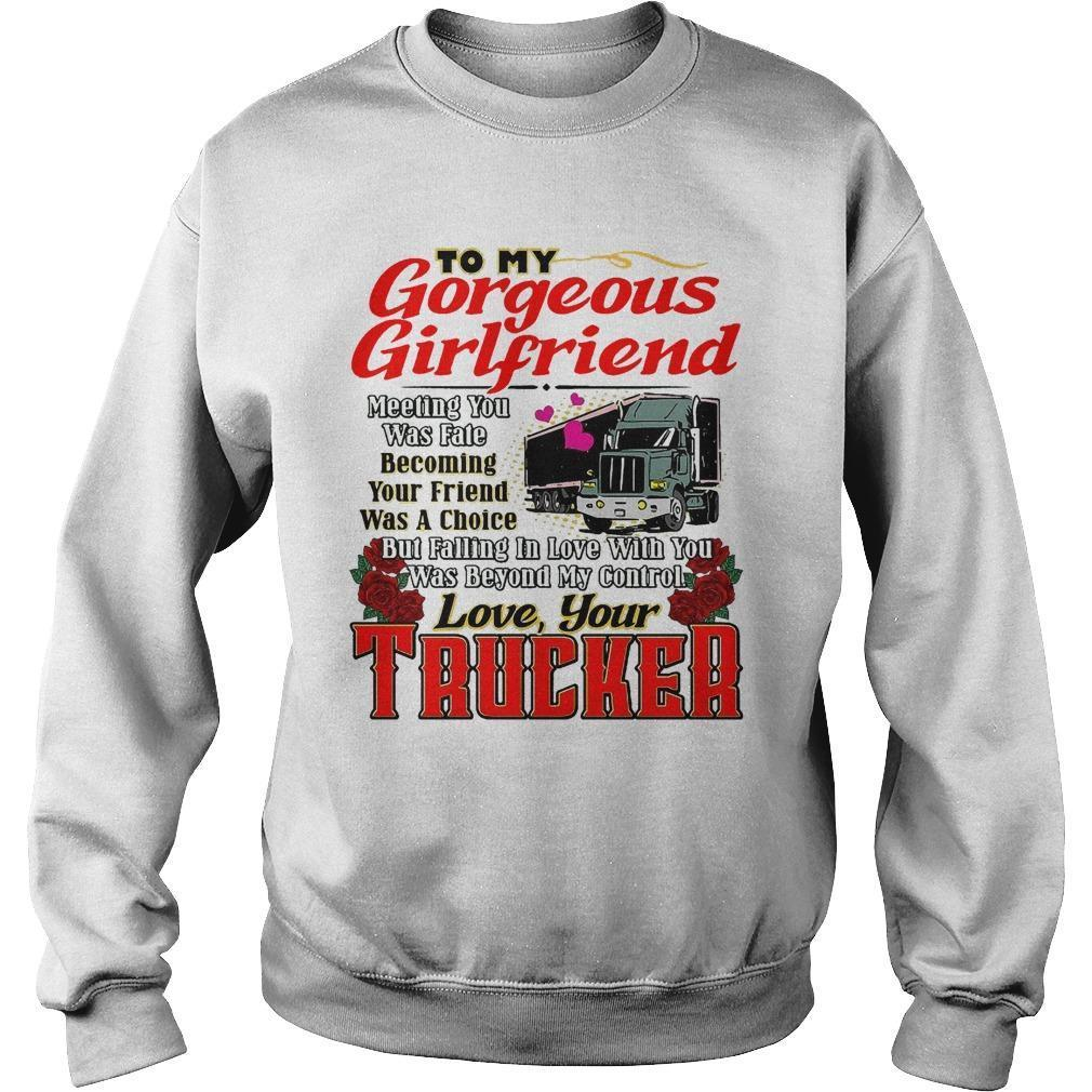 Trucker To My Gorgeous Girlfriend Meeting You Was Fate Sweater