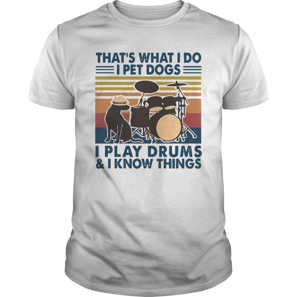 Vintage That's What I Do I Pet Dogs I Play Drums And I Know Things Shirt