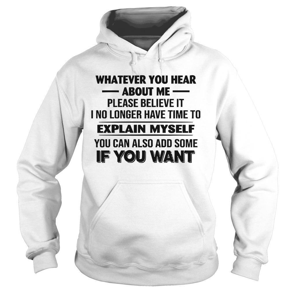 Whatever You Hear About Me Please Believe It I No Longer Have Time Hoodie