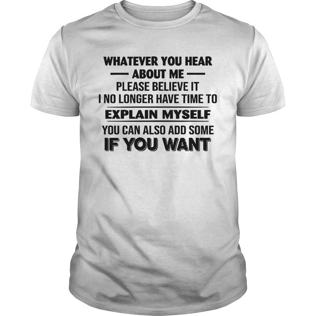 Whatever You Hear About Me Please Believe It I No Longer Have Time Shirt