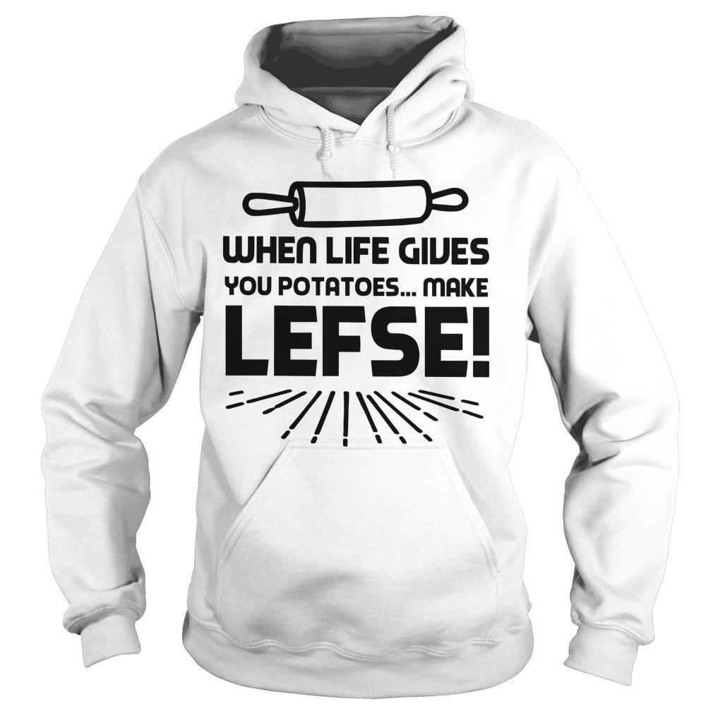 When Life Gives You Potatoes Make Lefse Hoodie