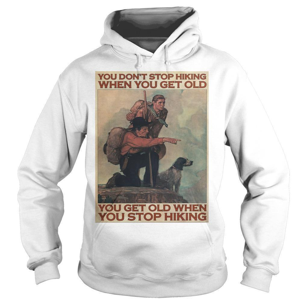 You Don't Stop Hiking When You Get Old You Get Old When You Stop Hiking Hoodie