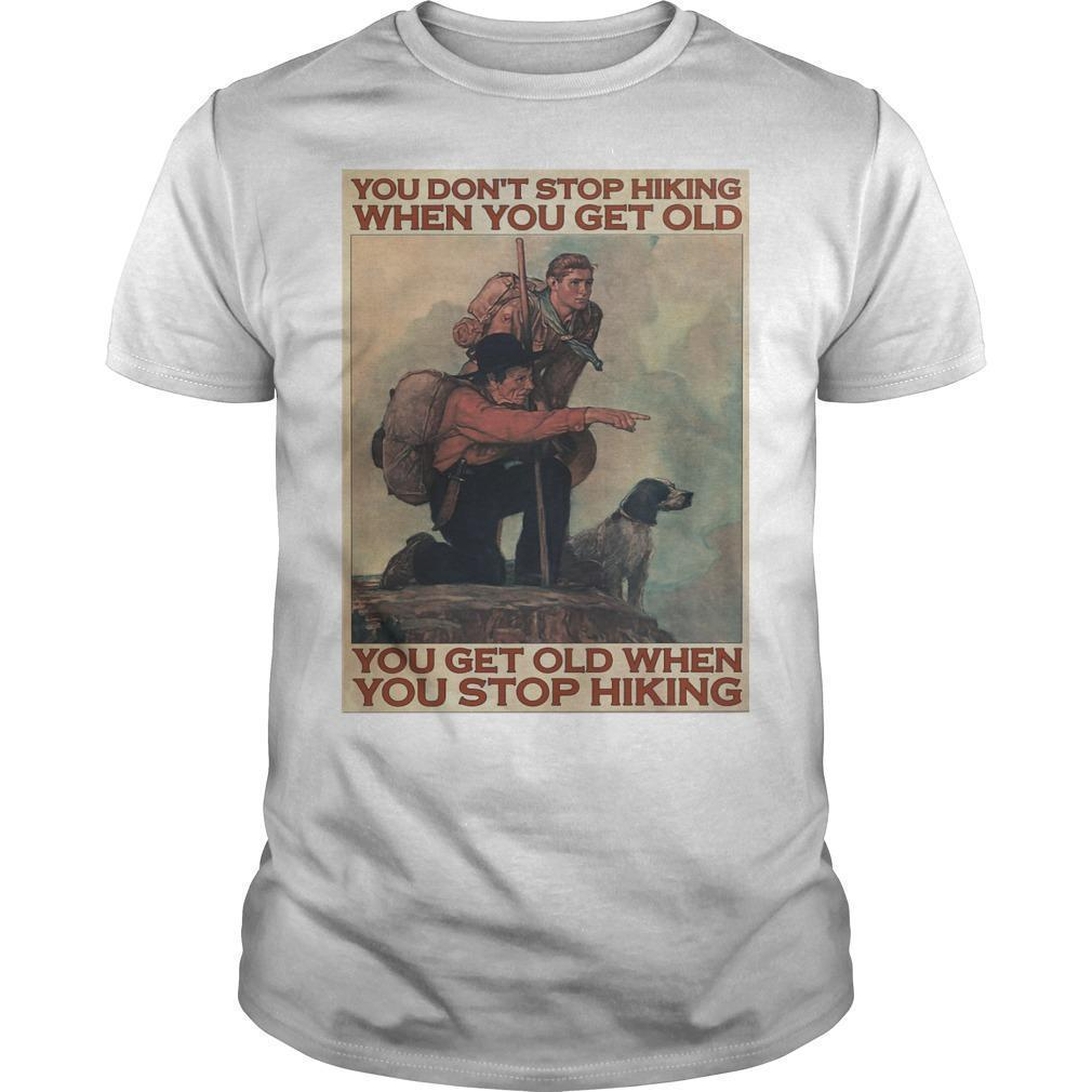 You Don't Stop Hiking When You Get Old You Get Old When You Stop Hiking Shirt