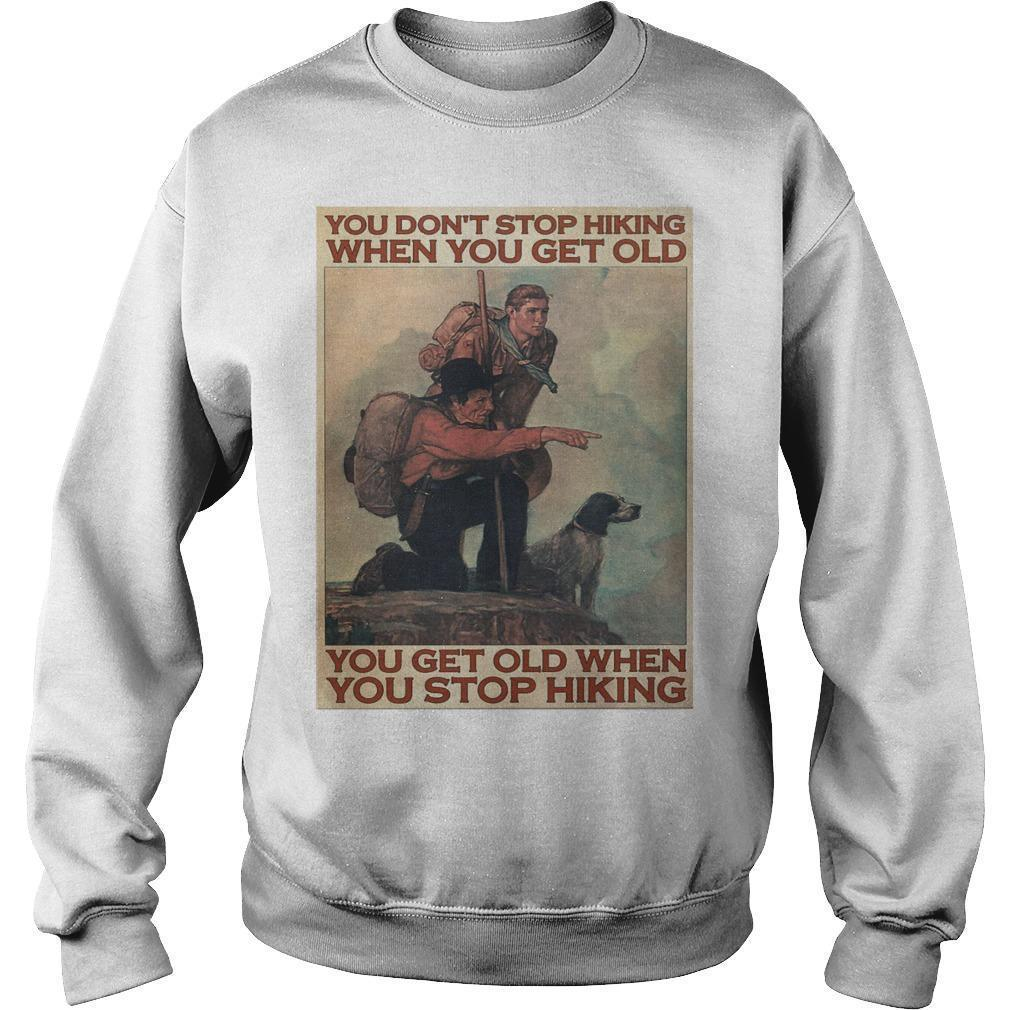 You Don't Stop Hiking When You Get Old You Get Old When You Stop Hiking Sweater