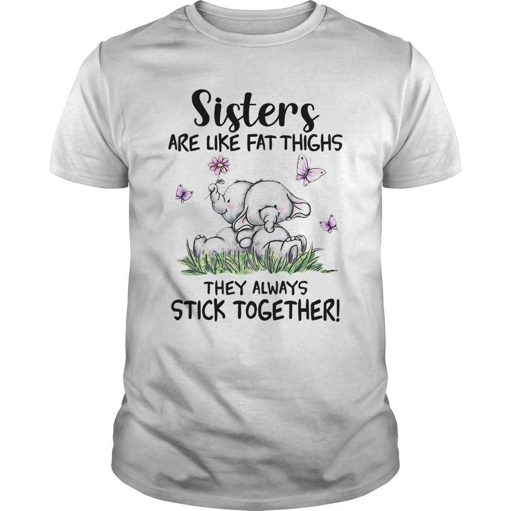 Elephants Sisters Are Like Fat Thighs They Always Stick Together Shirt